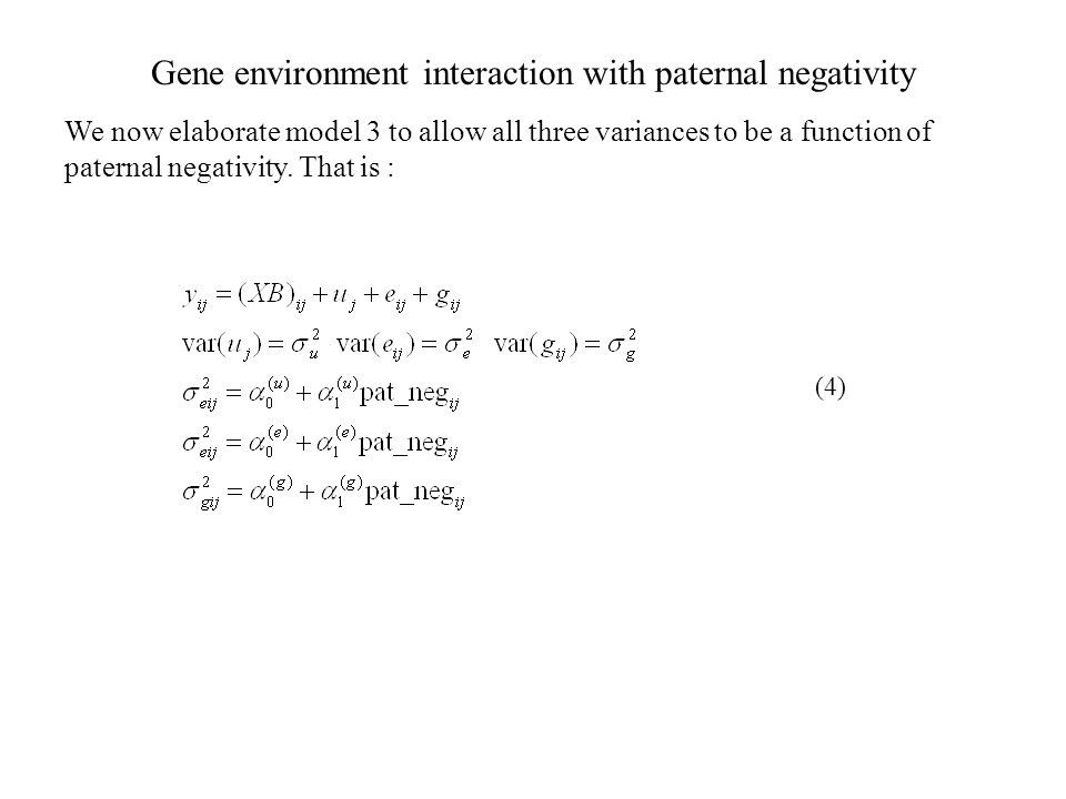 Gene environment interaction with paternal negativity We now elaborate model 3 to allow all three variances to be a function of paternal negativity.