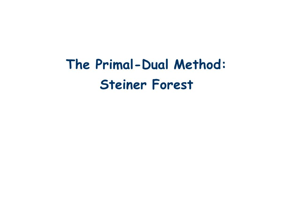 The Primal-Dual Method: Steiner Forest TexPoint fonts used in EMF.