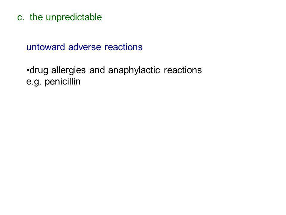 c. the unpredictable untoward adverse reactions drug allergies and anaphylactic reactions e.g. penicillin