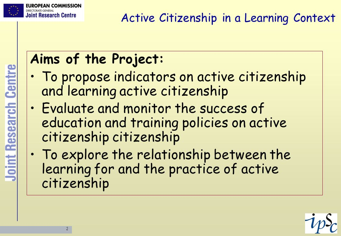 2 Active Citizenship in a Learning Context Aims of the Project: To propose indicators on active citizenship and learning active citizenship Evaluate a