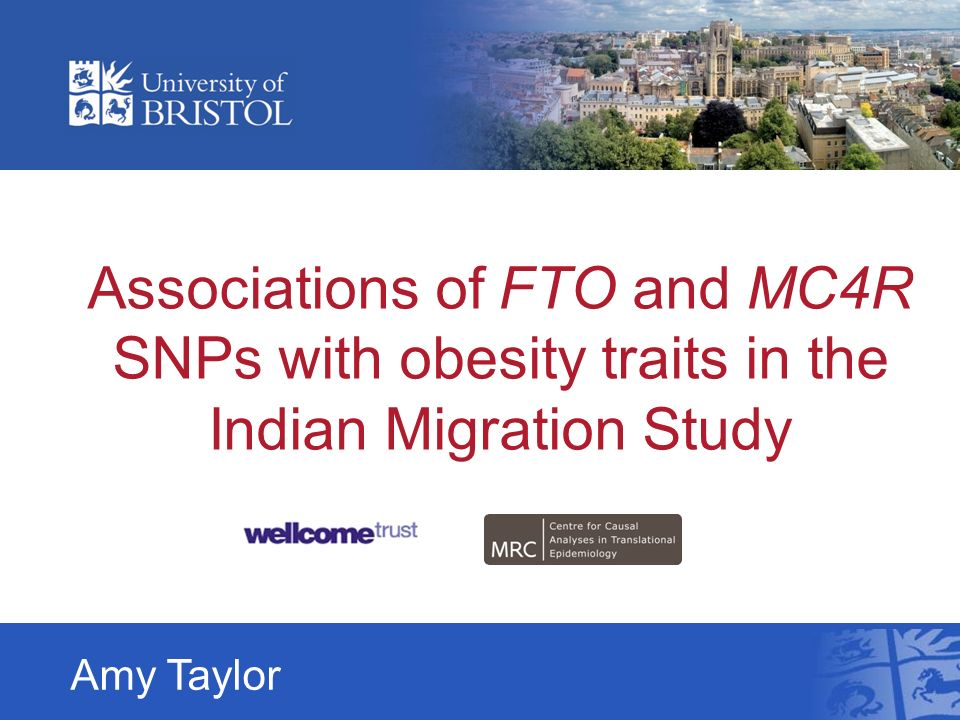 Associations of FTO and MC4R SNPs with obesity traits in the Indian Migration Study Amy Taylor