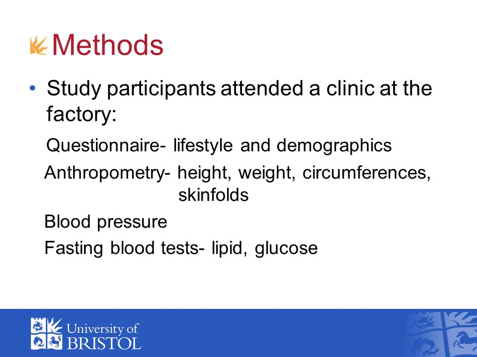Methods Study participants attended a clinic at the factory: Questionnaire- lifestyle and demographics Anthropometry- height, weight, circumferences, skinfolds Blood pressure Fasting blood tests- lipid, glucose