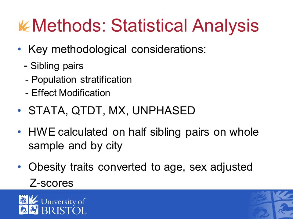 Methods: Statistical Analysis Key methodological considerations: - Sibling pairs - Population stratification - Effect Modification STATA, QTDT, MX, UNPHASED HWE calculated on half sibling pairs on whole sample and by city Obesity traits converted to age, sex adjusted Z-scores