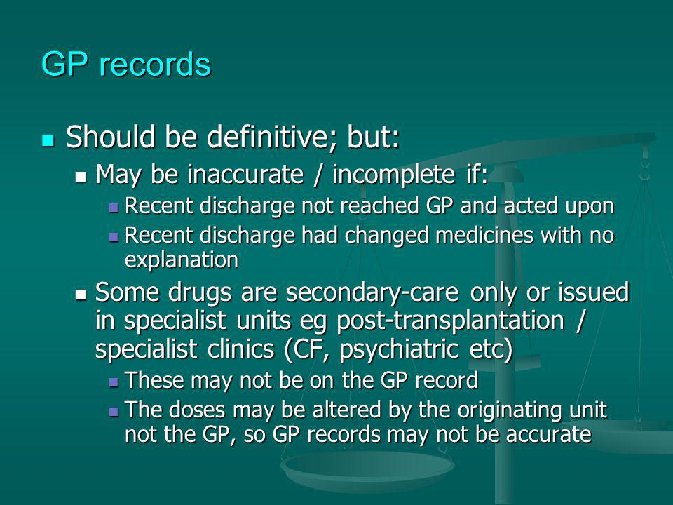 GP records Should be definitive; but: Should be definitive; but: May be inaccurate / incomplete if: May be inaccurate / incomplete if: Recent discharg