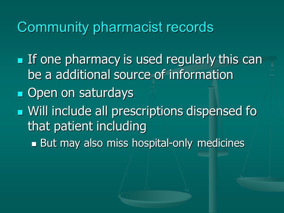 Community pharmacist records If one pharmacy is used regularly this can be a additional source of information If one pharmacy is used regularly this c