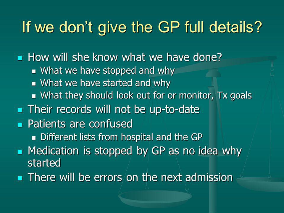 If we dont give the GP full details? How will she know what we have done? How will she know what we have done? What we have stopped and why What we ha