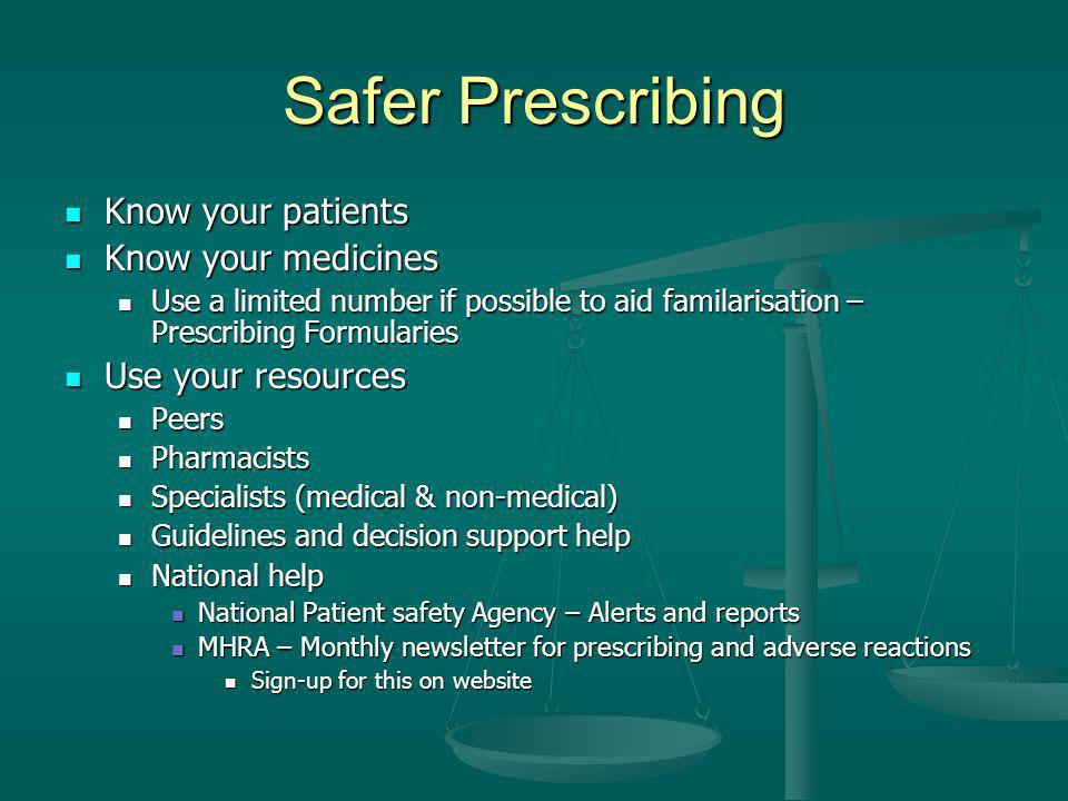 Safer Prescribing Know your patients Know your patients Know your medicines Know your medicines Use a limited number if possible to aid familarisation