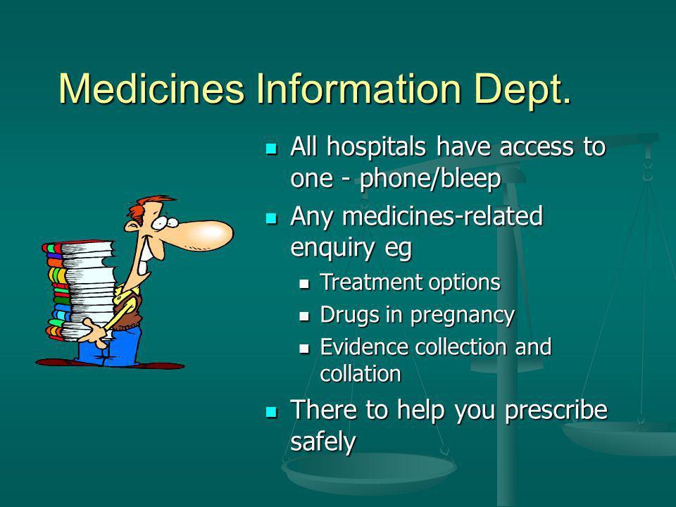 Medicines Information Dept. All hospitals have access to one - phone/bleep All hospitals have access to one - phone/bleep Any medicines-related enquir