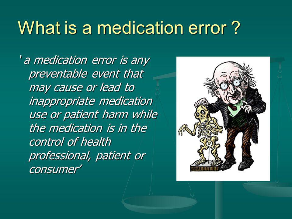 What is a medication error ? a medication error is any preventable event that may cause or lead to inappropriate medication use or patient harm while