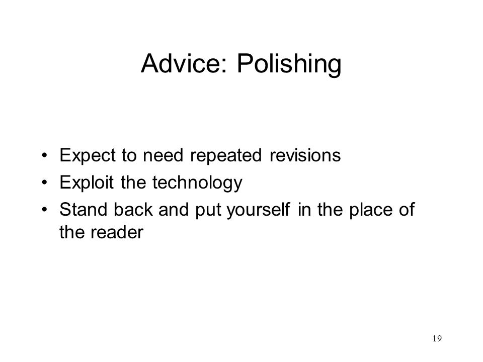 19 Advice: Polishing Expect to need repeated revisions Exploit the technology Stand back and put yourself in the place of the reader