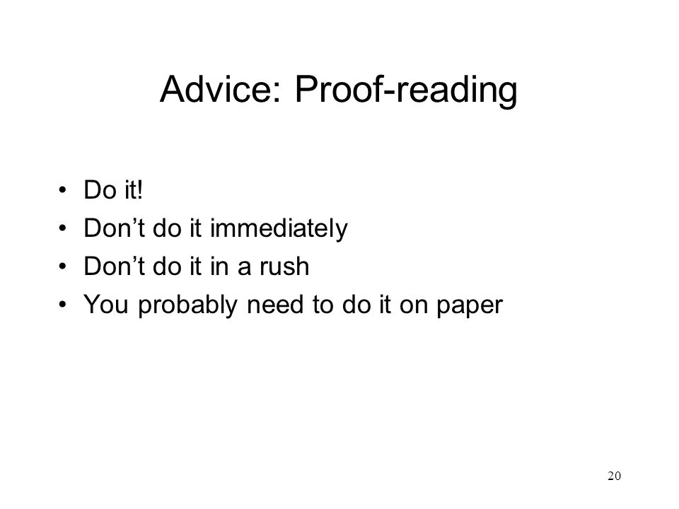 20 Advice: Proof-reading Do it.