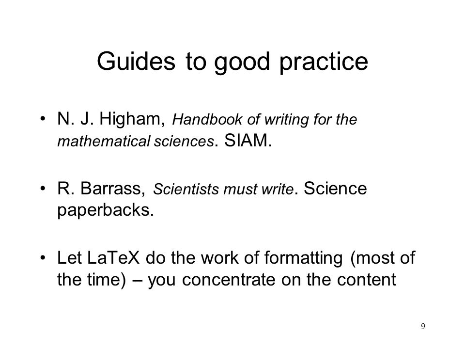 9 Guides to good practice N. J. Higham, Handbook of writing for the mathematical sciences.