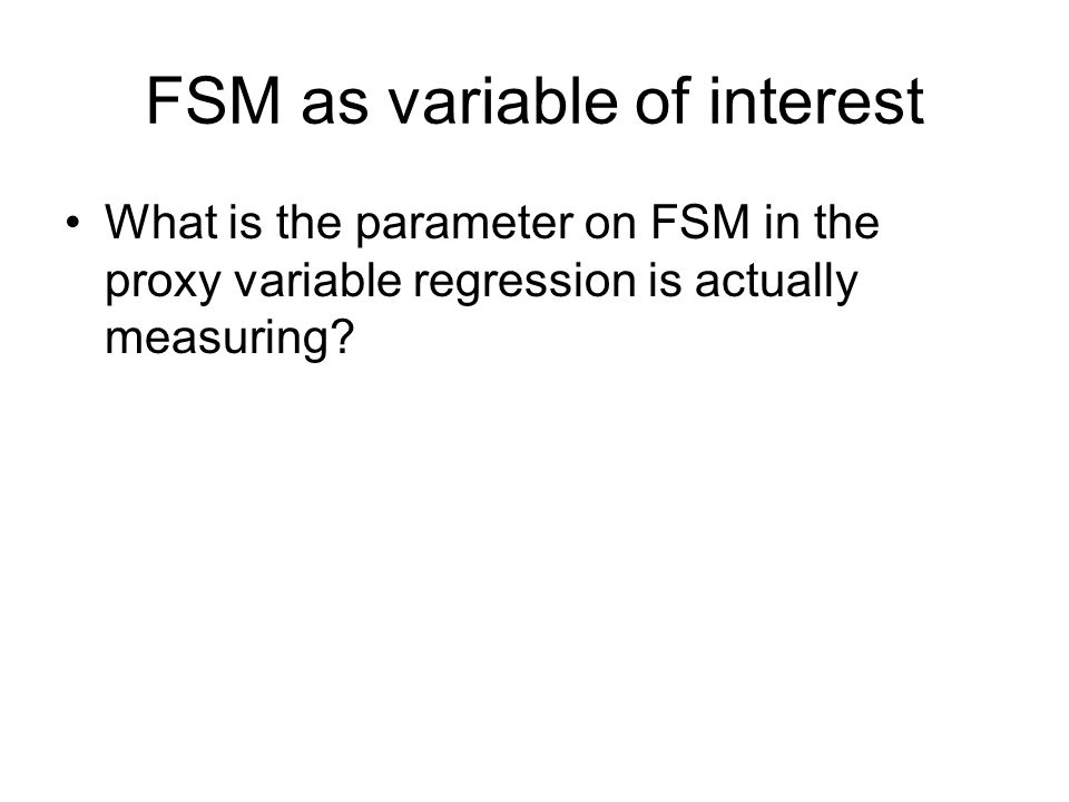 FSM as variable of interest What is the parameter on FSM in the proxy variable regression is actually measuring