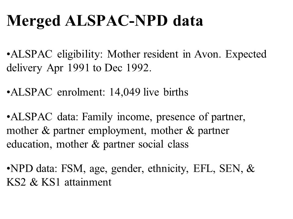 ALSPAC eligibility: Mother resident in Avon. Expected delivery Apr 1991 to Dec 1992.