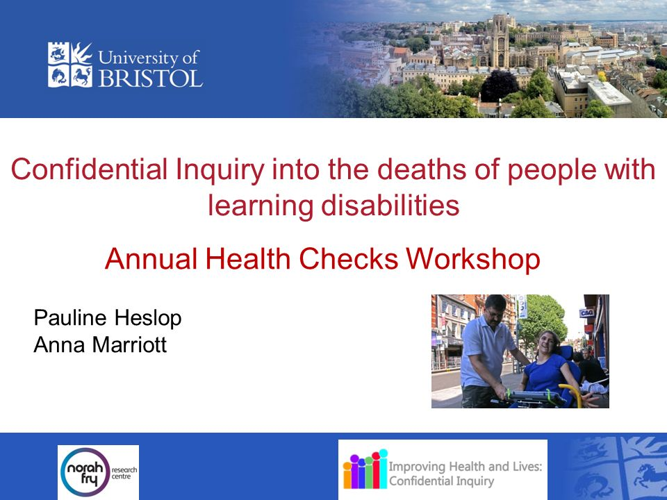 Confidential Inquiry into the deaths of people with learning disabilities Pauline Heslop Anna Marriott Annual Health Checks Workshop