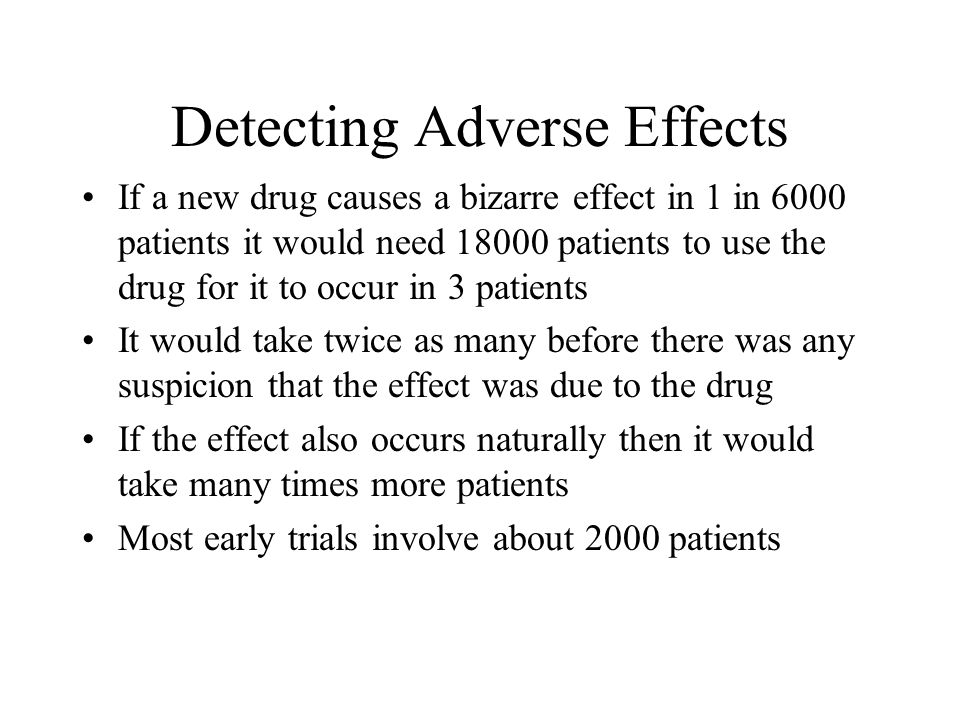Detecting Adverse Effects If a new drug causes a bizarre effect in 1 in 6000 patients it would need 18000 patients to use the drug for it to occur in