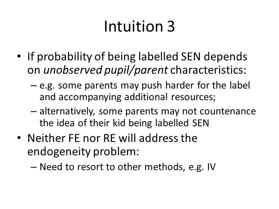 Intuition 3 If probability of being labelled SEN depends on unobserved pupil/parent characteristics: – e.g.