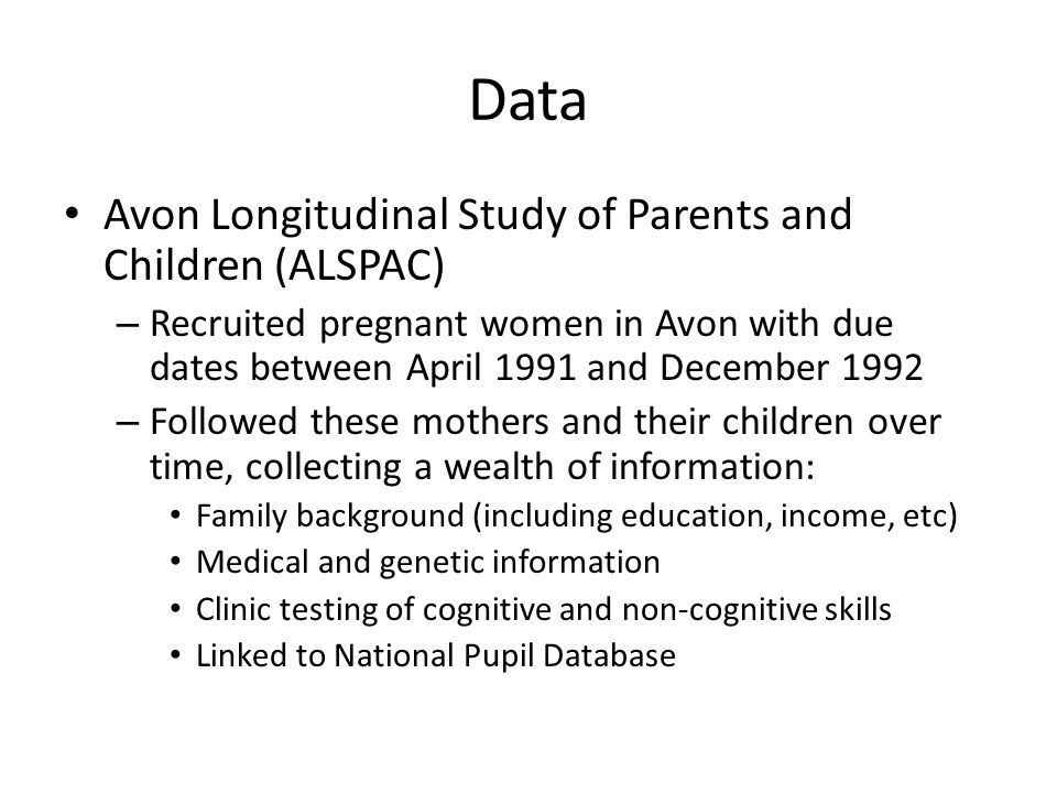 Data Avon Longitudinal Study of Parents and Children (ALSPAC) – Recruited pregnant women in Avon with due dates between April 1991 and December 1992 –