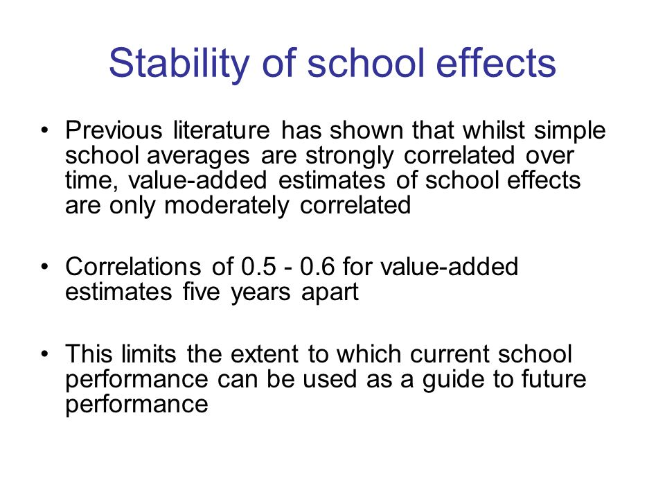 Stability of school effects Previous literature has shown that whilst simple school averages are strongly correlated over time, value-added estimates