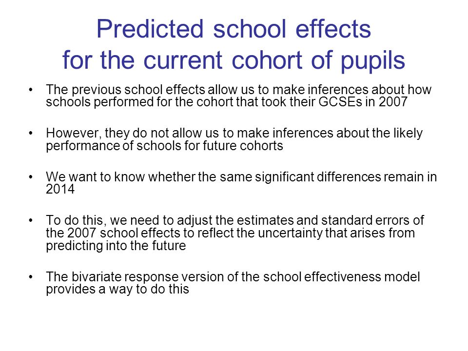 Predicted school effects for the current cohort of pupils The previous school effects allow us to make inferences about how schools performed for the