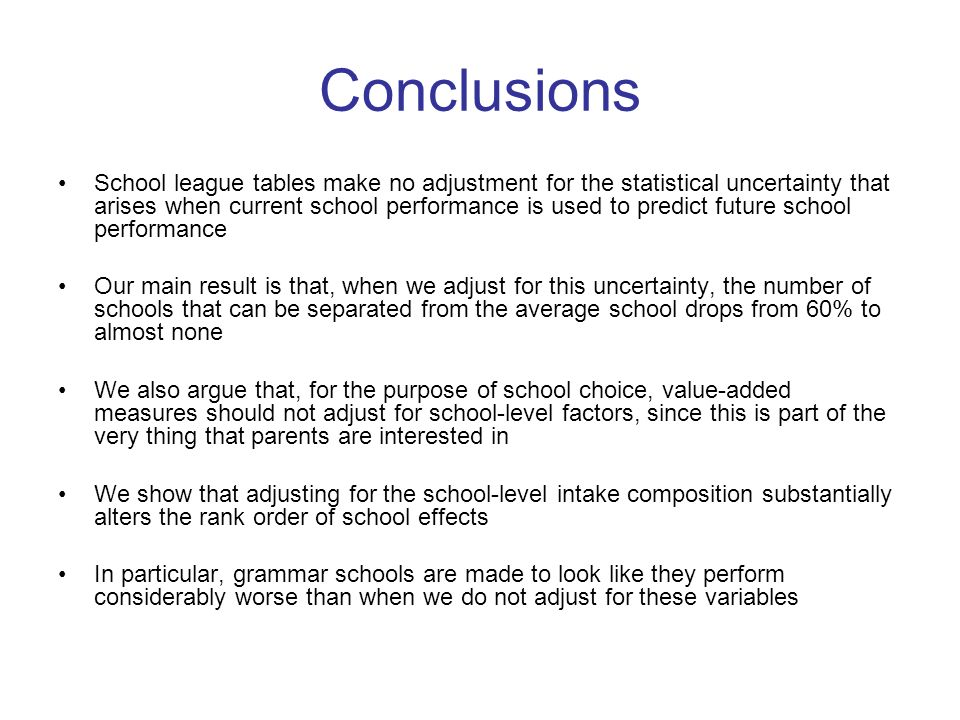 Conclusions School league tables make no adjustment for the statistical uncertainty that arises when current school performance is used to predict fut