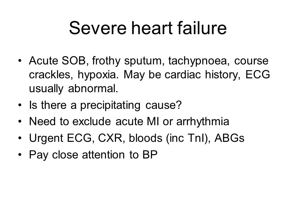 Severe heart failure Acute SOB, frothy sputum, tachypnoea, course crackles, hypoxia. May be cardiac history, ECG usually abnormal. Is there a precipit