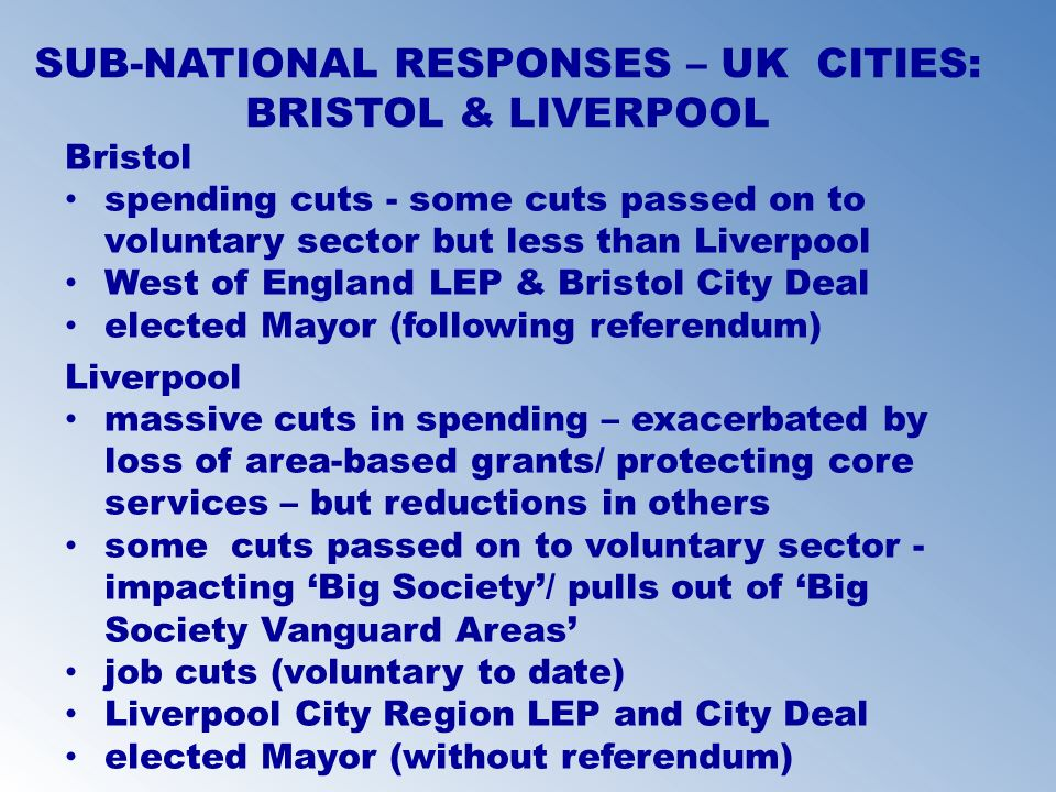 SUB-NATIONAL RESPONSES – UK CITIES: BRISTOL & LIVERPOOL Bristol spending cuts - some cuts passed on to voluntary sector but less than Liverpool West o