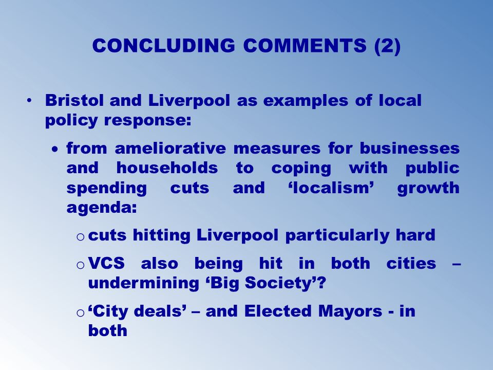 CONCLUDING COMMENTS (2) Bristol and Liverpool as examples of local policy response: from ameliorative measures for businesses and households to coping