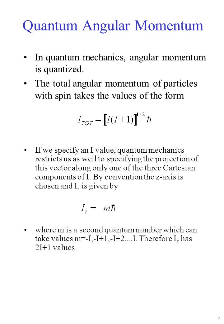 4 Quantum Angular Momentum If we specify an I value, quantum mechanics restricts us as well to specifying the projection of this vector along only one