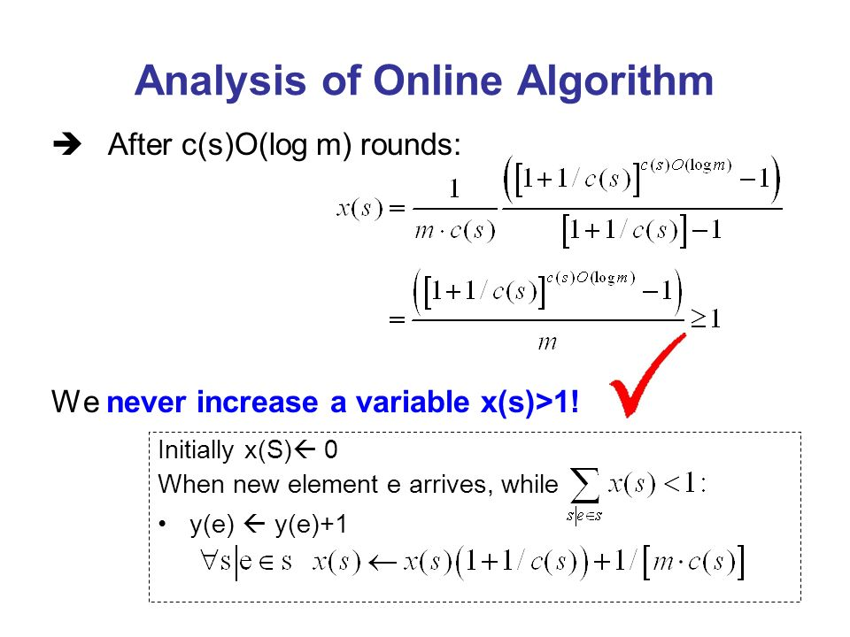 Analysis of Online Algorithm After c(s)O(log m) rounds: We never increase a variable x(s)>1! Initially x(S) 0 When new element e arrives, while y(e) y