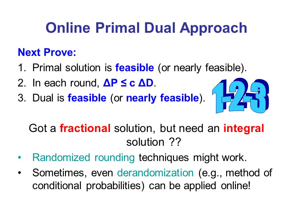 Online Primal Dual Approach Next Prove: 1.Primal solution is feasible (or nearly feasible).