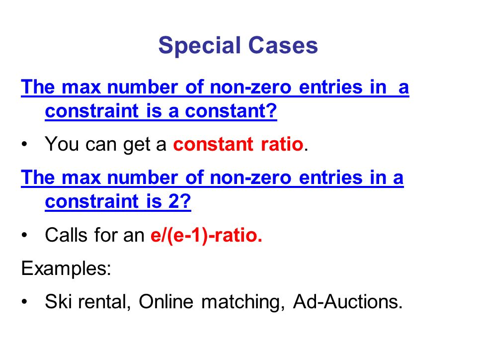 Special Cases The max number of non-zero entries in a constraint is a constant.