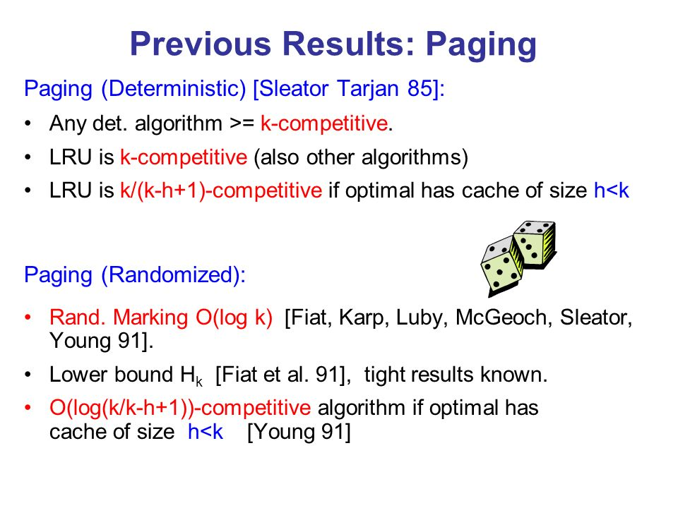 Previous Results: Paging Paging (Deterministic) [Sleator Tarjan 85]: Any det.