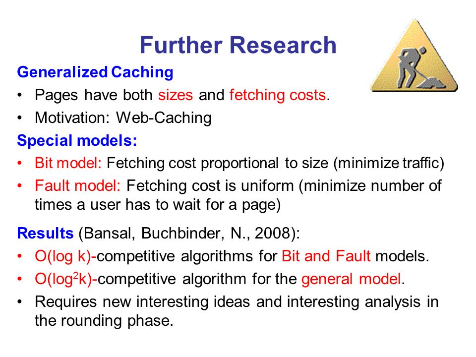 Further Research Generalized Caching Pages have both sizes and fetching costs.