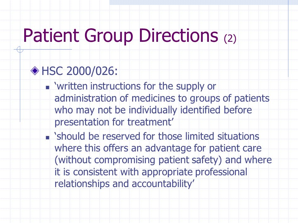 Patient Group Directions (2) HSC 2000/026: written instructions for the supply or administration of medicines to groups of patients who may not be ind