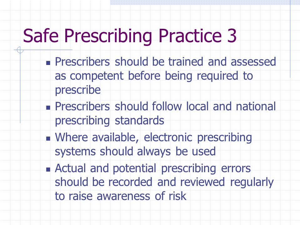 Safe Prescribing Practice 3 Prescribers should be trained and assessed as competent before being required to prescribe Prescribers should follow local