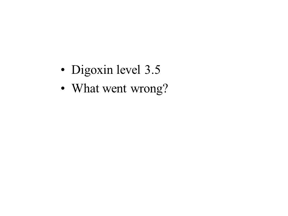 Digoxin level 3.5 What went wrong