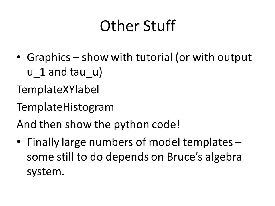 Other Stuff Graphics – show with tutorial (or with output u_1 and tau_u) TemplateXYlabel TemplateHistogram And then show the python code! Finally larg