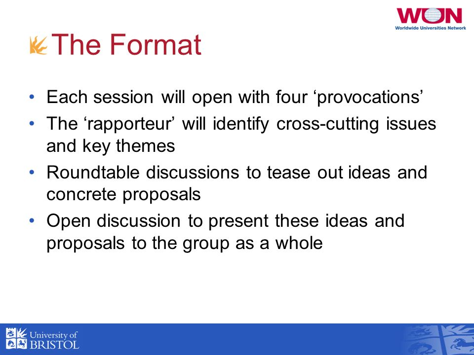 The Format Each session will open with four provocations The rapporteur will identify cross-cutting issues and key themes Roundtable discussions to te