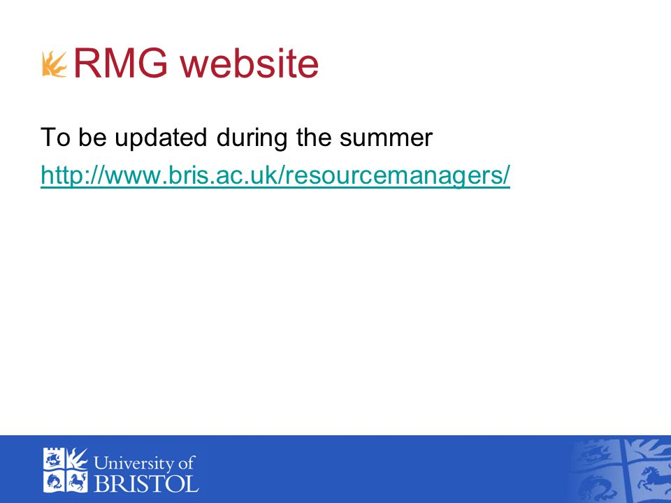 RMG website To be updated during the summer http://www.bris.ac.uk/resourcemanagers/
