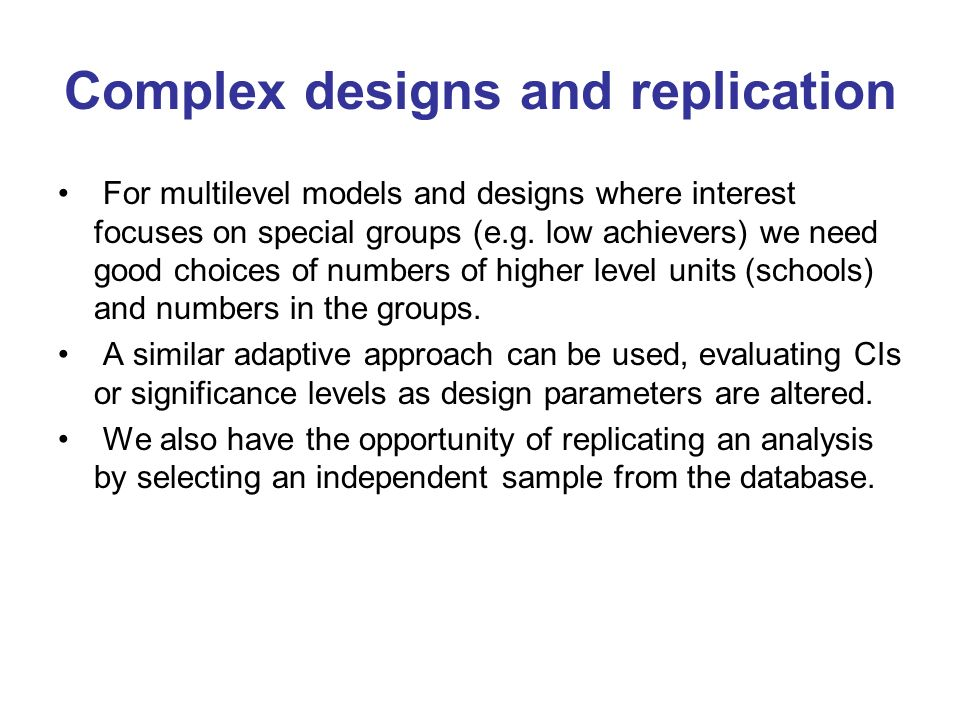 Complex designs and replication For multilevel models and designs where interest focuses on special groups (e.g.