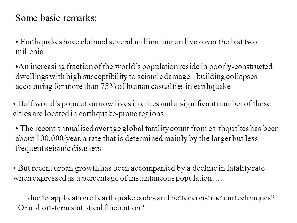Earthquakes have claimed several million human lives over the last two millenia … due to application of earthquake codes and better construction techniques.