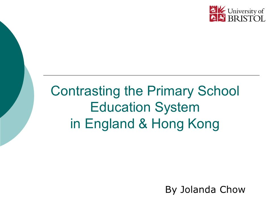 Contrasting the Primary School Education System in England & Hong Kong By Jolanda Chow