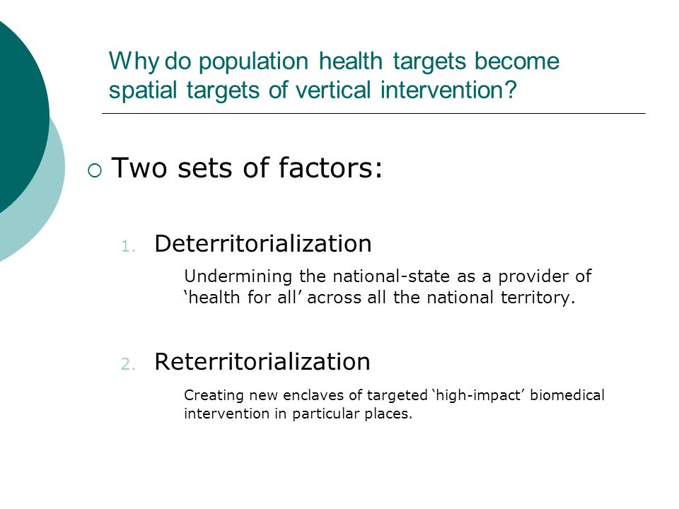 Why do population health targets become spatial targets of vertical intervention? Two sets of factors: 1. Deterritorialization Undermining the nationa
