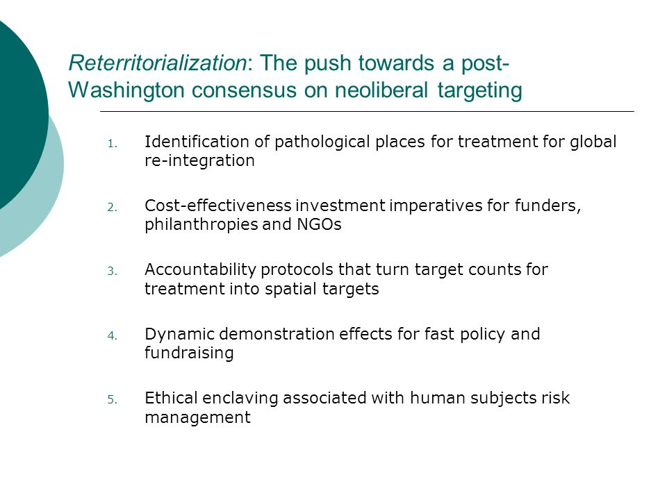 Reterritorialization: The push towards a post- Washington consensus on neoliberal targeting 1. Identification of pathological places for treatment for