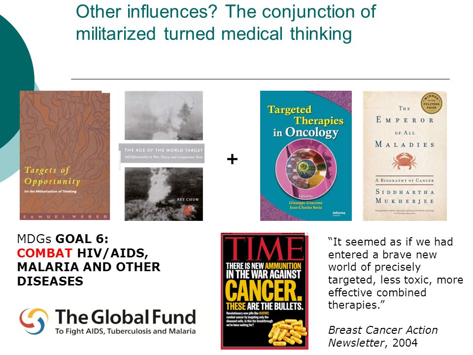 Other influences? The conjunction of militarized turned medical thinking MDGs GOAL 6: COMBAT HIV/AIDS, MALARIA AND OTHER DISEASES + It seemed as if we