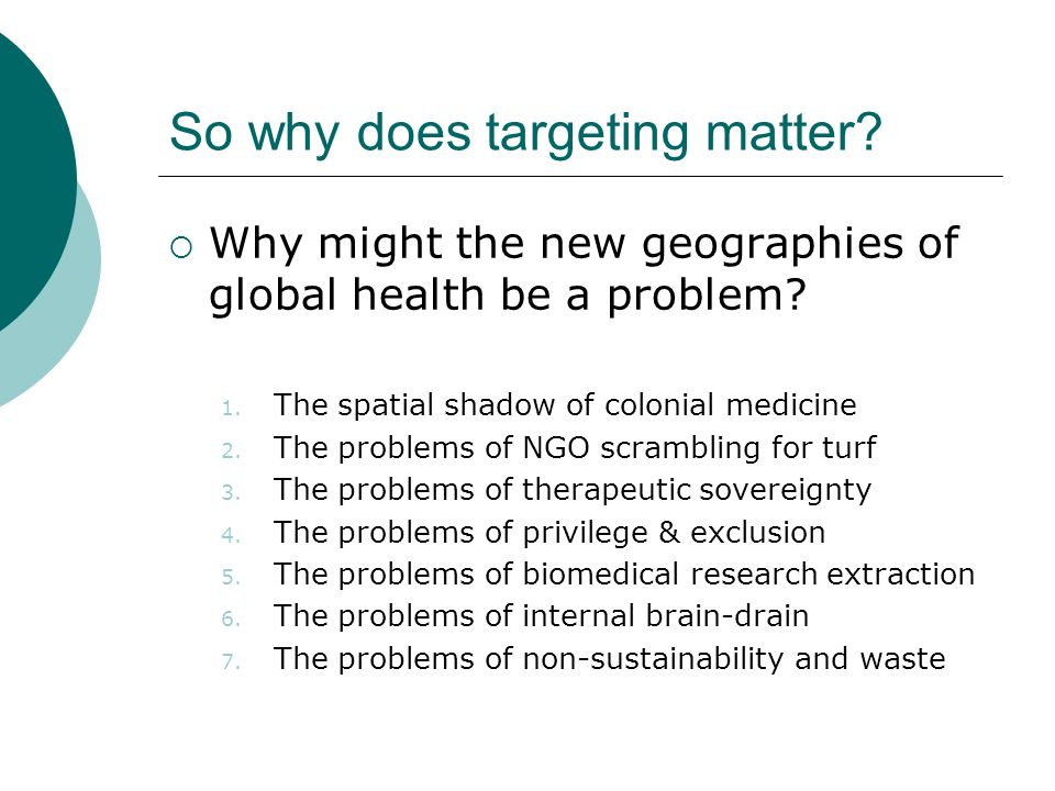 So why does targeting matter. Why might the new geographies of global health be a problem.