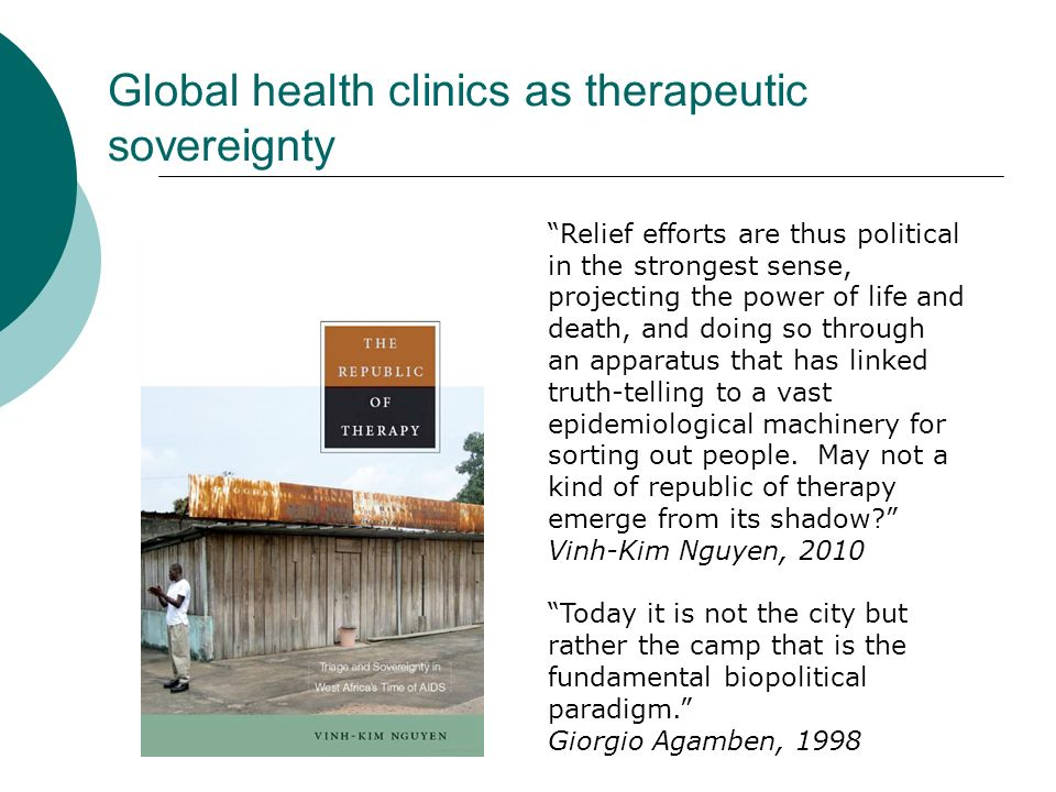 Global health clinics as therapeutic sovereignty Relief efforts are thus political in the strongest sense, projecting the power of life and death, and