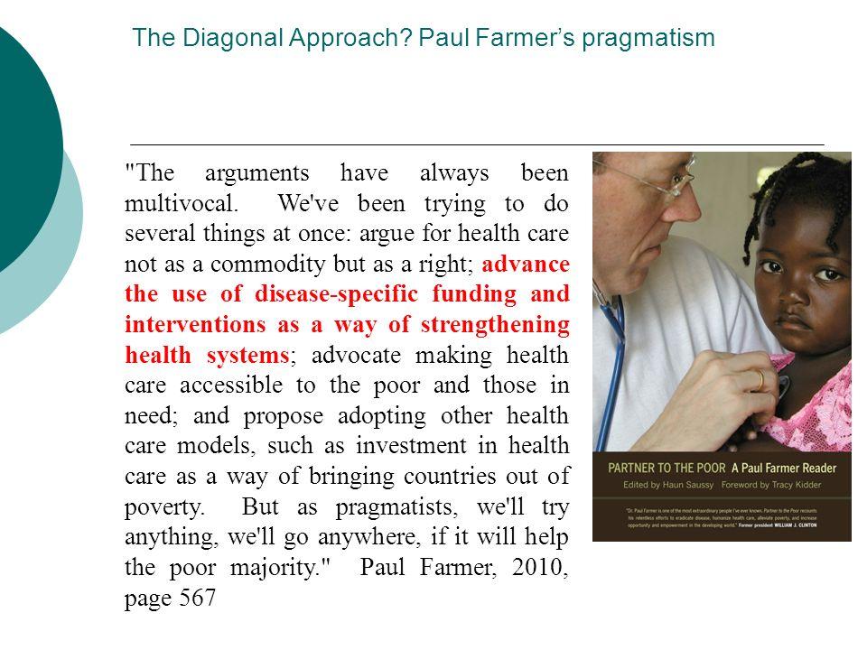 The Diagonal Approach? Paul Farmers pragmatism