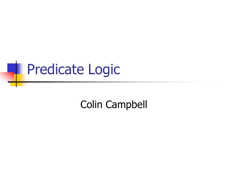 Predicate Logic Colin Campbell